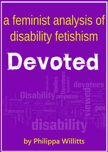 Devoted: A Feminist Analysis of Disability Fetishism ebook by Philippa Willitts