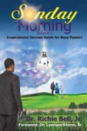 Sunday Morning Volume 1 - Inspirational Sermon Guide for Busy Pastors ebook by Dr. Richie Bell, Jr.