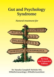 Gut and Psychology Syndrome - Natural Treatment for Autism, Dyspraxia, A.D.D., Dyslexia, A.D.H.D., Depression, Schizophrenia, 2nd Edition ebook by Dr. Natasha Campbell-McBride, M.D.