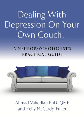 Dealing with Depression On Your Own Couch: A Neuropsychologist's Practical Guide ebook by Ahmad Vahedian PhD QME,Kelly McCardy-Fuller