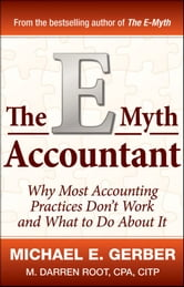 The E-Myth Accountant - Why Most Accounting Practices Don't Work and What to Do About It ebook by Michael E. Gerber,M. Darren Root CPA.CITP