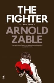 The Fighter - A True Story ebook by Arnold Zable