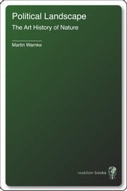 Political Landscape - The Art History of Nature ebook by Martin Warnke