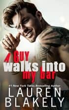 A Guy Walks Into My Bar ebook by Lauren Blakely