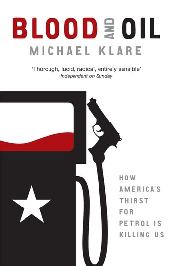 Blood and Oil - The Dangers and Consequences of America's Growing Petroleum Dependency ebook by Michael Klare