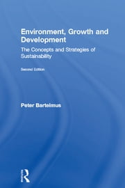 Environment, Growth and Development - The Concepts and Strategies of Sustainability ebook by Peter Bartelmus