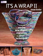 It's a Wrap II - Sewing New Shapes, Exploring New Techniques ebook by Susan Breier