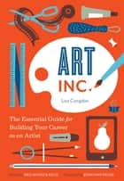 Art, Inc. - The Essential Guide for Building Your Career as an Artist ebook by Lisa Congdon, Meg Mateo Ilasco, Jonathan Fields