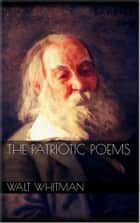 The Patriotic Poems ebook by Walt Whitman