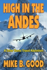 High In The Andes - A Senor Bueno Travel Adventure ebook by Mike B. Good