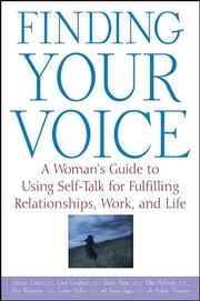 Finding Your Voice - A Woman's Guide to Using Self-Talk for Fulfilling Relationships, Work, and Life ebook by Andrea Thompson, Dorothy Cantor, Ph.D.,...