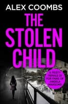 The Stolen Child ebook by Alex Coombs