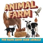 Animal Farm: Fun Facts About Farm Animals - Farm Life Books for Kids ebook by Baby Professor