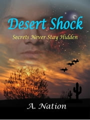 Desert Shock Secrets Never Stay Hidden - Saga Six ebook by A. Nation