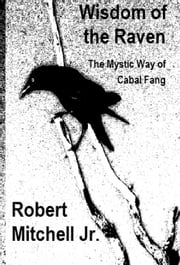 Wisdom of the Raven: The Mystic Way of Cabal Fang ebook by Robert Mitchell Jr