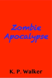Zombie Apocalypse ebook by K. P. Walker