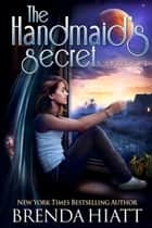 The Handmaid's Secret - A Starstruck Novel ebook by Brenda Hiatt