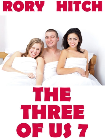 The Three of Us 7 - The Three of Us, #7 ebook by Rory Hitch