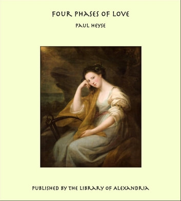 Four Phases of Love ebook by Paul Heyse