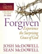 Forgiven--Experience the Surprising Grace of God ebook by Josh McDowell, Sean McDowell