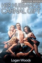 Her Husband's Carnal Gift ebook by Logan Woods,Steam Books