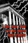 A Ghost Hunter's Guide to The Most Haunted Houses in America