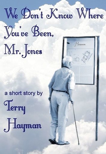 We Don't Know Where You've Been, Mr. Jones ebook by Terry Hayman