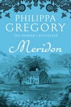 Meridon (The Wideacre Trilogy, Book 3) ebook by Philippa Gregory
