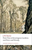 Peter Pan in Kensington Gardens / Peter and Wendy ebook by