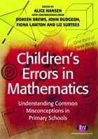 Children's Errors in Mathematics - Understanding Common Misconceptions in Primary Schools ebook by Doreen Drews, John Dudgeon, Alice Hansen,...