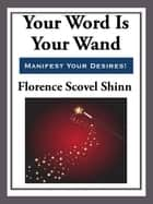 Your Word is Your Wand ebook by Florence Scovel-Shinn