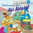 The Berenstain Bears: All Aboard! audiobook by Jan Berenstain, Mike Berenstain