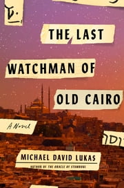 The Last Watchman of Old Cairo - A Novel ebook by Michael David Lukas