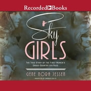 Sky Girls - The True Story of the First Women's Cross-Country Air Race audiobook by Gene Nora Jessen