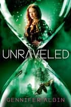 Unraveled ebook by Gennifer Albin