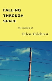 Falling Through Space ebook by Ellen Gilchrist