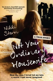 Not Your Ordinary Housewife - How the man I loved led me into a world I had never imagined ebook by Nikki Stern