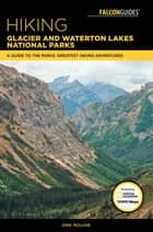 Hiking Glacier and Waterton Lakes National Parks - A Guide to the Parks' Greatest Hiking Adventures ebook by Erik Molvar
