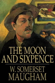 The Moon and Sixpence ebook by W. Somerset Maugham