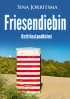 Friesendiebin. Ostfrieslandkrimi ebook by Sina Jorritsma