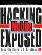 Hacking Exposed Mobile Security Secrets & Solutions ebook by Neil Bergman,Mike Stanfield,Jason Rouse,Joel Scambray,Sarath Geethakumar,Swapnil Deshmukh,Scott Matsumoto,John Steven,Mike Price