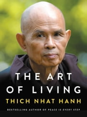 The Art of Living - Peace and Freedom in the Here and Now ebook by Thich Nhat Hanh