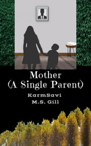 Mother: A Single Parent ebook by KarmSavi M.S. Gill