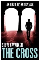 The Cross - An Eddie Flynn Novella eBook by Steve Cavanagh