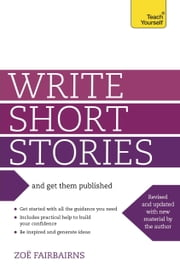 Write Short Stories and Get Them Published: Teach Yourself ebook by Zoe Fairbairns