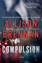 Compulsion - A Novel 電子書 by Allison Brennan