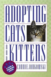 Adopting Cats and Kittens: A Care and Training Guide ebook by Connie Jankowski