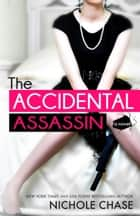 The Accidental Assassin ebook by Nichole Chase