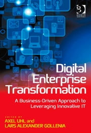Digital Enterprise Transformation - A Business-Driven Approach to Leveraging Innovative IT ebook by Dr Axel Uhl,Mr Lars Alexander Gollenia