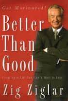 Better Than Good ebook by Zig Ziglar